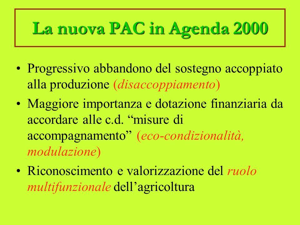 La nuova PAC in Agenda 2000 Progressivo abbandono del sostegno accoppiato alla produzione (disaccoppiamento) Maggiore importanza e dotazione finanziaria da accordare alle c.d.