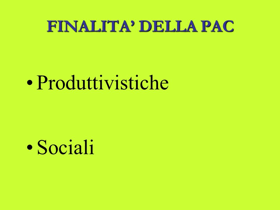 FINALITA DELLAPAC FINALITA DELLA PAC Produttivistiche Sociali