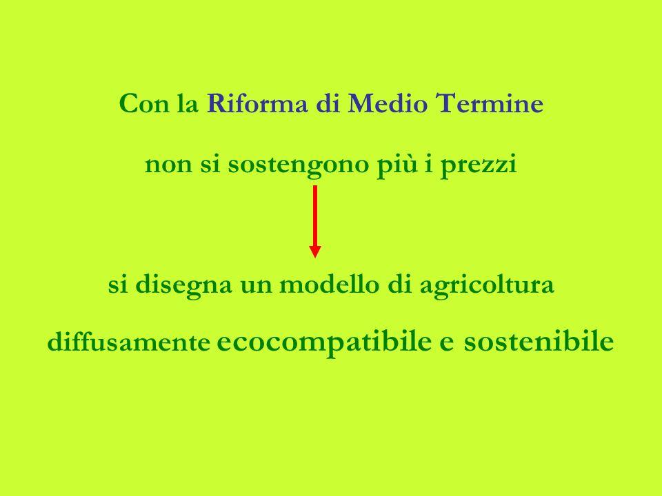 Con la Riforma di Medio Termine non si sostengono più i prezzi si disegna un modello di agricoltura diffusamente ecocompatibile e sostenibile