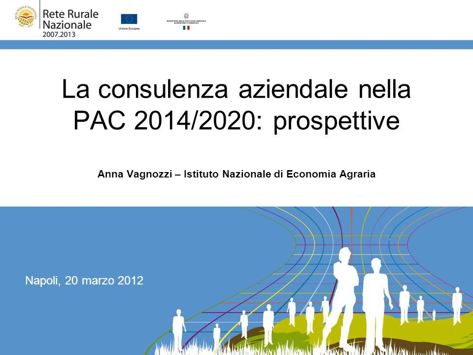 La consulenza aziendale nella PAC 2014/2020: prospettive Anna Vagnozzi – Istituto Nazionale di Economia Agraria Napoli, 20 marzo 2012