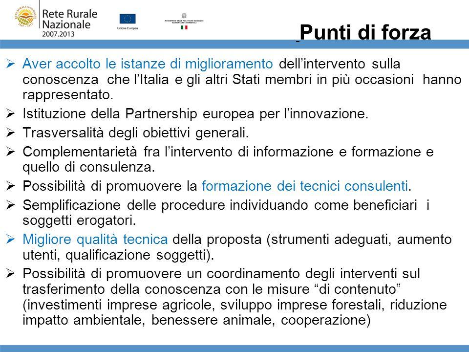 Punti di forza Aver accolto le istanze di miglioramento dellintervento sulla conoscenza che lItalia e gli altri Stati membri in più occasioni hanno ra