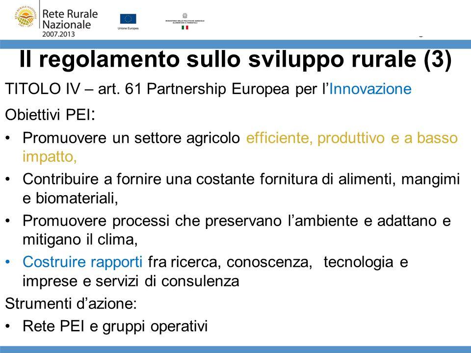 Il regolamento sullo sviluppo rurale (3) TITOLO IV – art. 61 Partnership Europea per lInnovazione Obiettivi PEI : Promuovere un settore agricolo effic