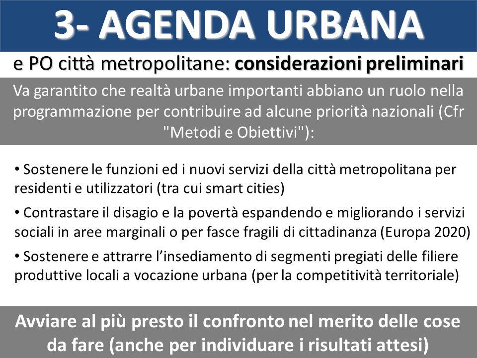 3- AGENDA URBANA e PO città metropolitane: considerazioni preliminari Va garantito che realtà urbane importanti abbiano un ruolo nella programmazione