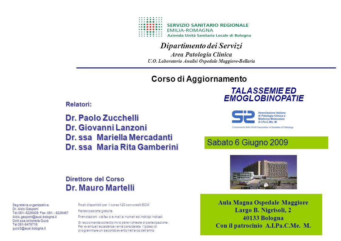 Corso di Aggiornamento TALASSEMIE ED EMOGLOBINOPATIE Aula Magna Ospedale Maggiore Largo B. Nigrisoli, 2 40133 Bologna Con il patrocinio A.I.Pa.C.Me. M