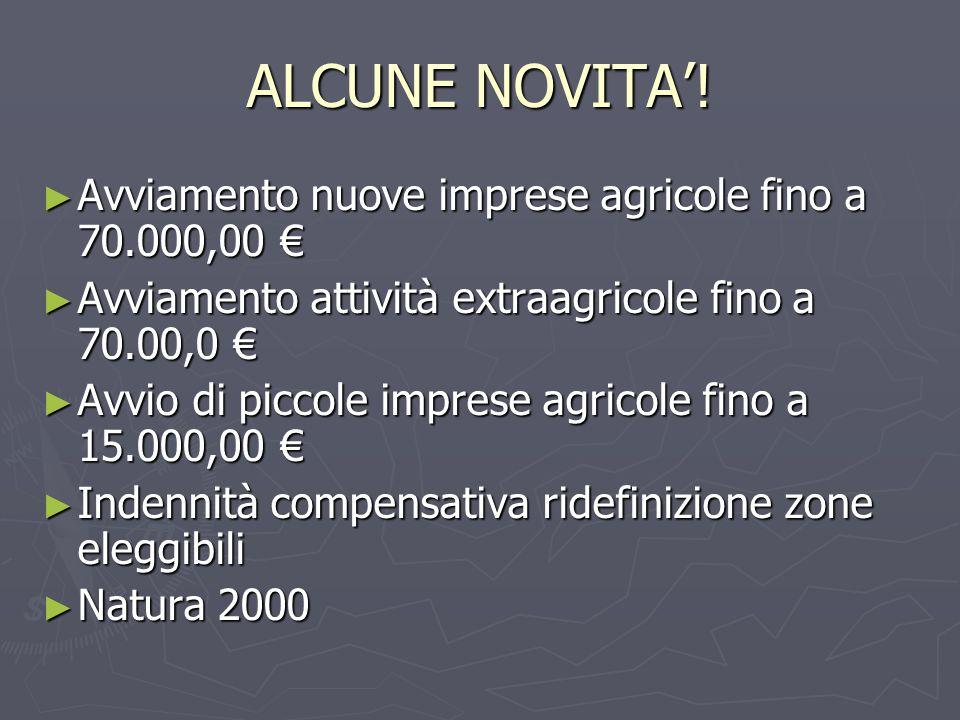 ALCUNE NOVITA! Avviamento nuove imprese agricole fino a 70.000,00 Avviamento nuove imprese agricole fino a 70.000,00 Avviamento attività extraagricole