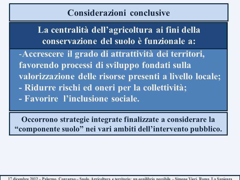 Considerazioni conclusive -Accrescere il grado di attrattività dei territori, favorendo processi di sviluppo fondati sulla valorizzazione delle risorse presenti a livello locale; - Ridurre rischi ed oneri per la collettività; - Favorire linclusione sociale.