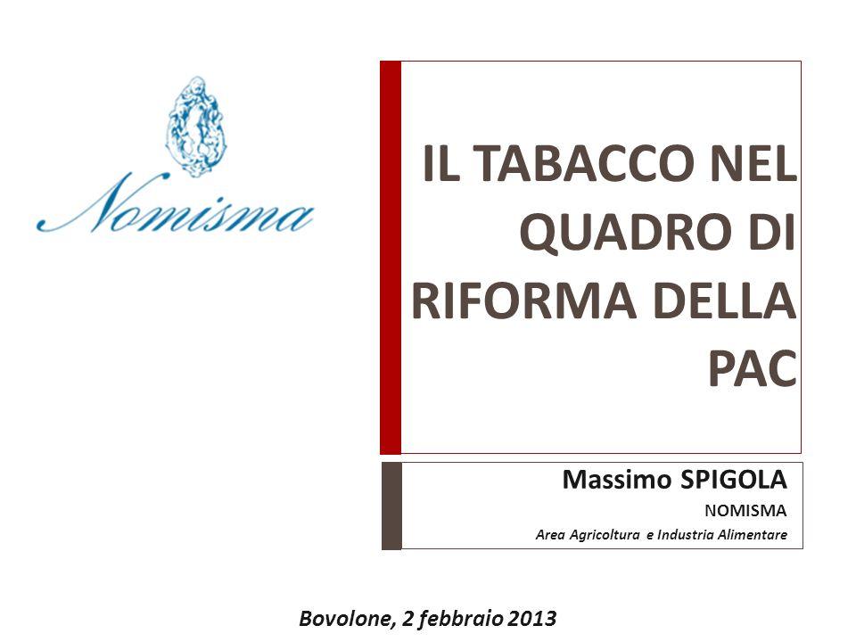 IL TABACCO NEL QUADRO DI RIFORMA DELLA PAC Massimo SPIGOLA NOMISMA Area Agricoltura e Industria Alimentare Bovolone, 2 febbraio 2013