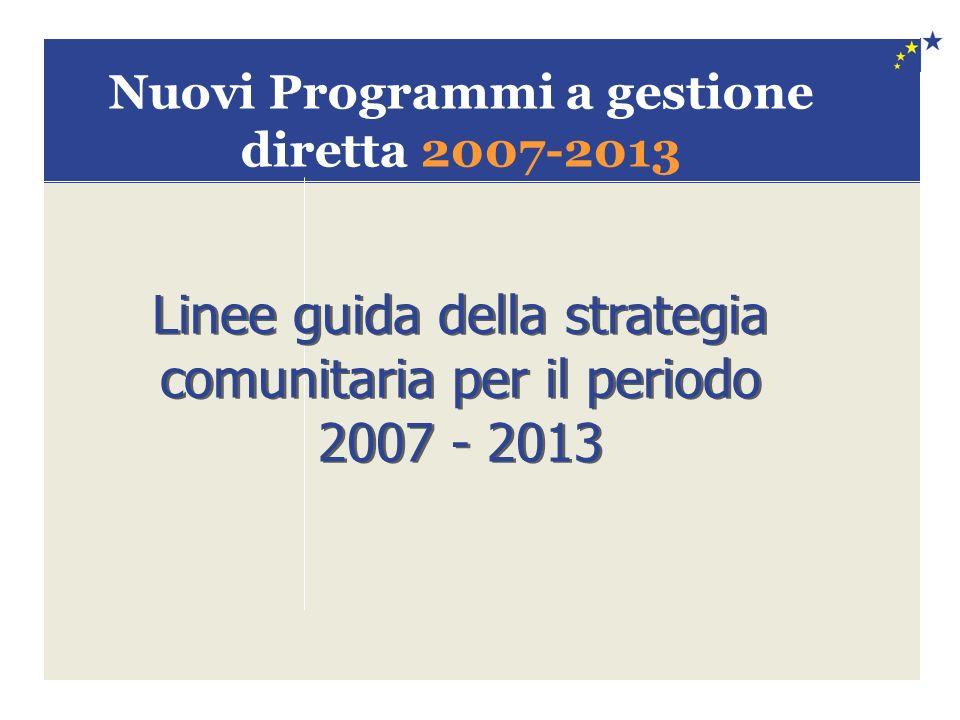 Nuovi Programmi a gestione diretta 2007-2013 Linee guida della strategia comunitaria per il periodo 2007 - 2013