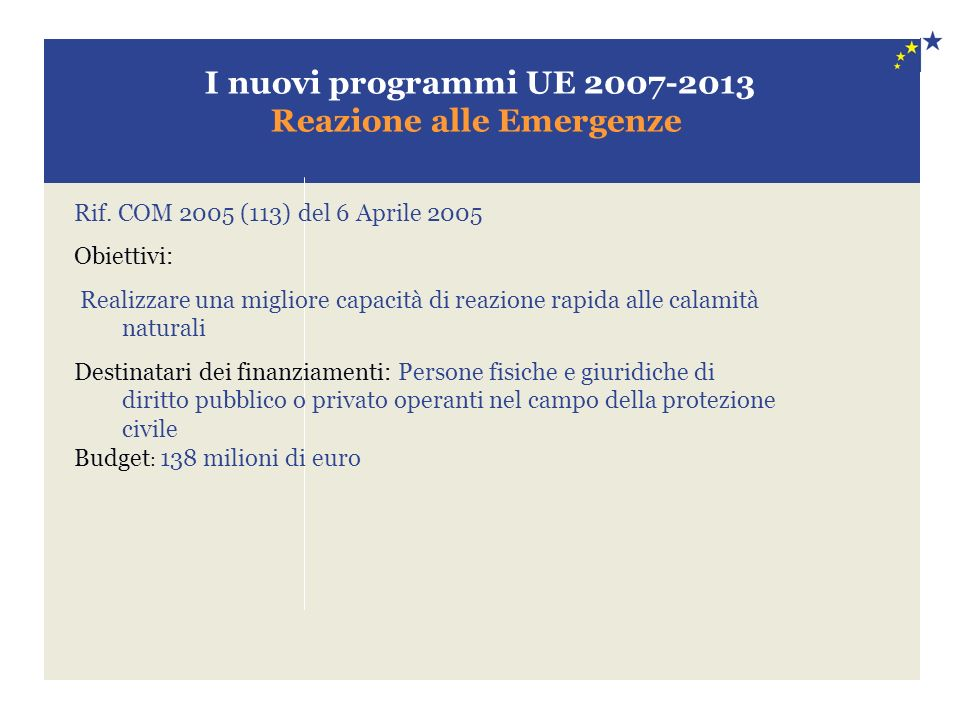 I nuovi programmi UE 2007-2013 Reazione alle Emergenze Rif.