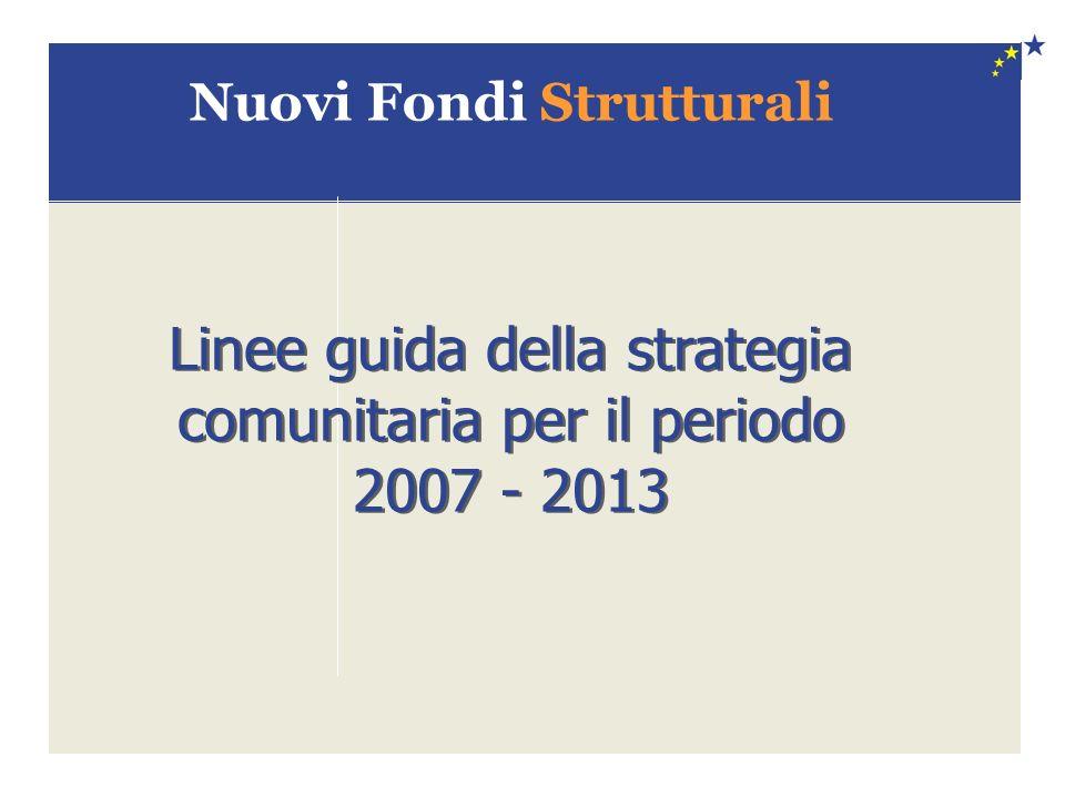 Nuovi Fondi Strutturali Linee guida della strategia comunitaria per il periodo 2007 - 2013