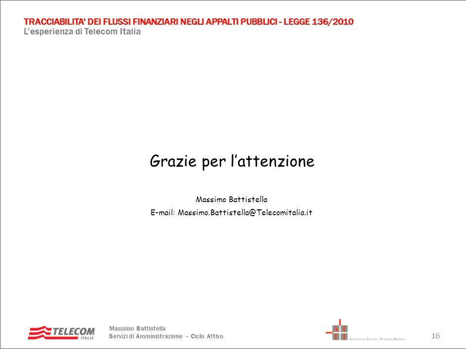16 TRACCIABILITA' DEI FLUSSI FINANZIARI NEGLI APPALTI PUBBLICI - LEGGE 136/2010 Lesperienza di Telecom Italia Massimo Battistella Servizi di Amministr