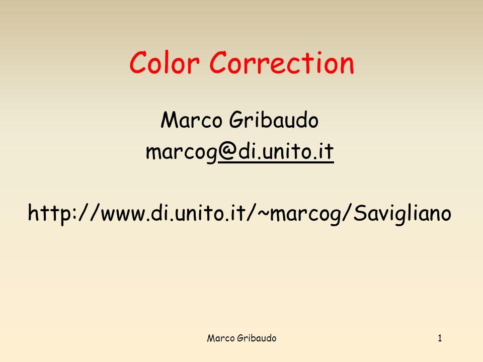 Marco Gribaudo1 Color Correction Marco Gribaudo marcog@di.unito.it@di.unito.it http://www.di.unito.it/~marcog/Savigliano