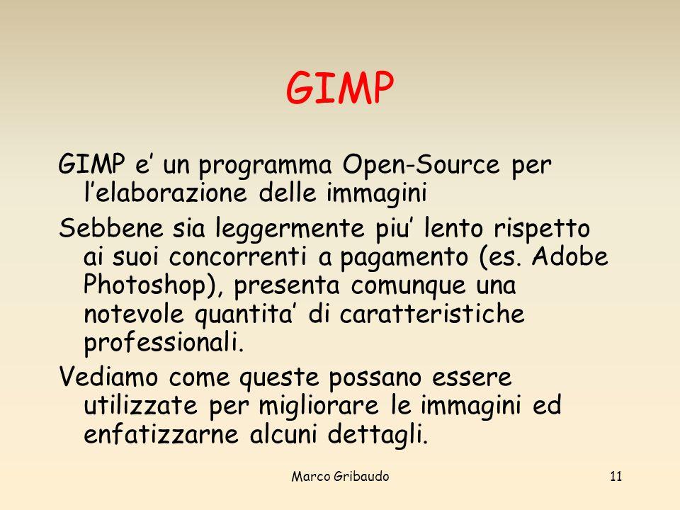 Marco Gribaudo11 GIMP GIMP e un programma Open-Source per lelaborazione delle immagini Sebbene sia leggermente piu lento rispetto ai suoi concorrenti a pagamento (es.