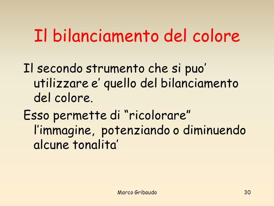 Marco Gribaudo30 Il bilanciamento del colore Il secondo strumento che si puo utilizzare e quello del bilanciamento del colore.