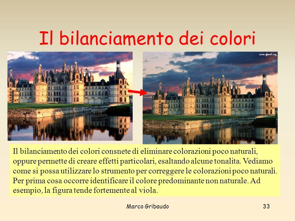 Marco Gribaudo33 Il bilanciamento dei colori Il bilanciamento dei colori consnete di eliminare colorazioni poco naturali, oppure permette di creare effetti particolari, esaltando alcune tonalita.