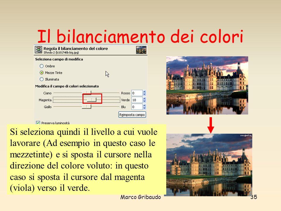 Marco Gribaudo35 Il bilanciamento dei colori Si seleziona quindi il livello a cui vuole lavorare (Ad esempio in questo caso le mezzetinte) e si sposta il cursore nella direzione del colore voluto: in questo caso si sposta il cursore dal magenta (viola) verso il verde.
