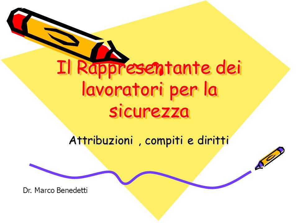 Il Rappresentante dei lavoratori per la sicurezza Attribuzioni, compiti e diritti Dr. Marco Benedetti