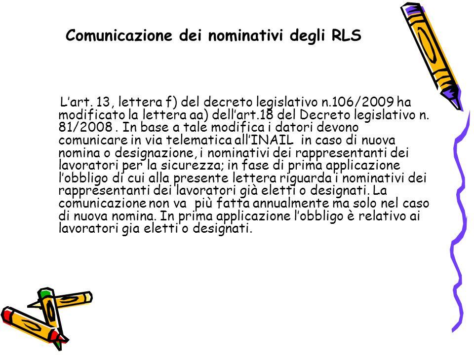 Comunicazione dei nominativi degli RLS Lart. 13, lettera f) del decreto legislativo n.106/2009 ha modificato la lettera aa) dellart.18 del Decreto leg