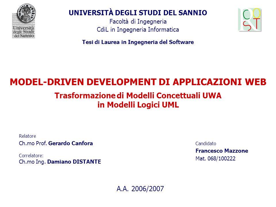 UNIVERSITÀ DEGLI STUDI DEL SANNIO Facoltà di Ingegneria CdiL in Ingegneria Informatica Tesi di Laurea in Ingegneria del Software MODEL-DRIVEN DEVELOPM