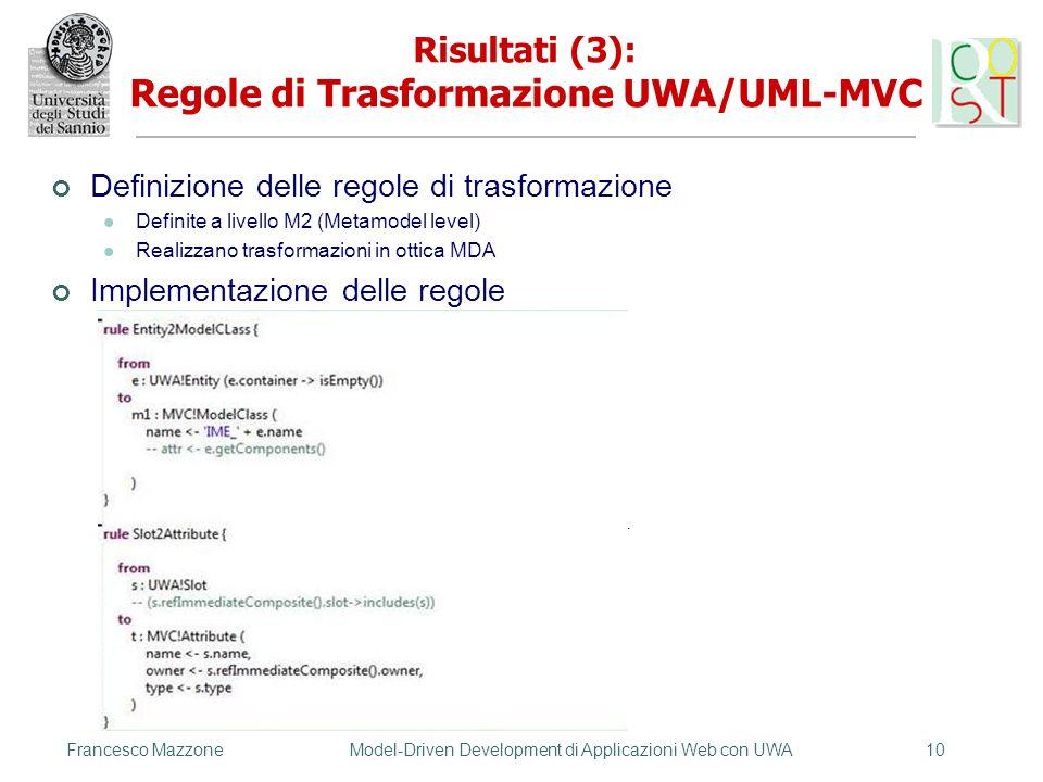 Francesco MazzoneModel-Driven Development di Applicazioni Web con UWA10 Risultati (3): Regole di Trasformazione UWA/UML-MVC Definizione delle regole d