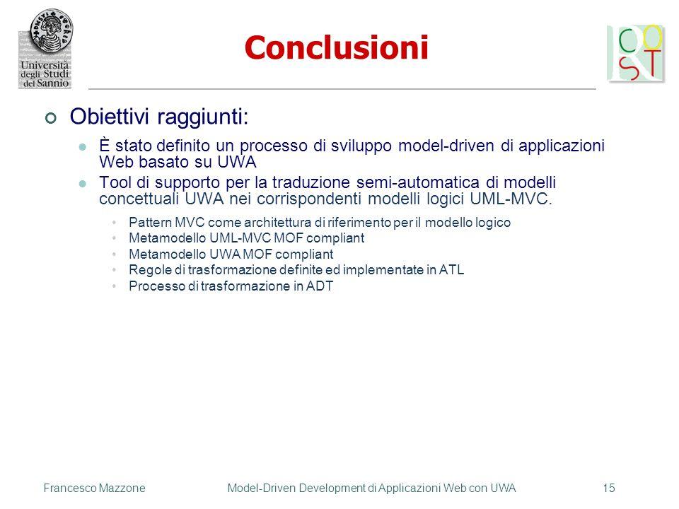 Francesco MazzoneModel-Driven Development di Applicazioni Web con UWA15 Conclusioni Obiettivi raggiunti: È stato definito un processo di sviluppo mode