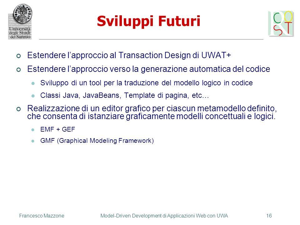 Francesco MazzoneModel-Driven Development di Applicazioni Web con UWA16 Sviluppi Futuri Estendere lapproccio al Transaction Design di UWAT+ Estendere