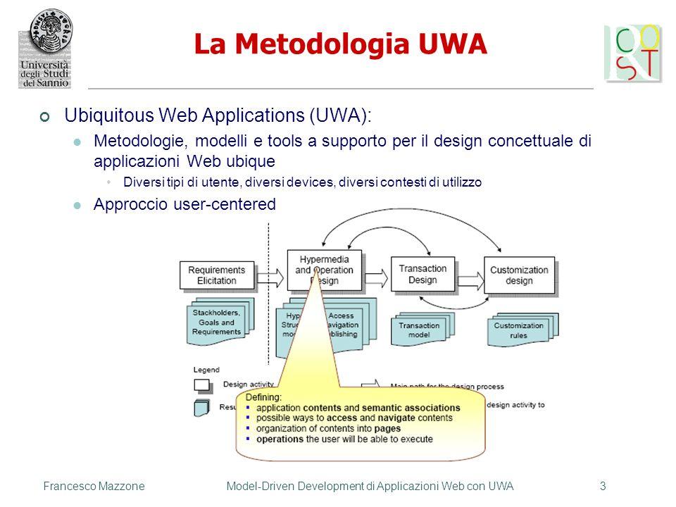 Francesco MazzoneModel-Driven Development di Applicazioni Web con UWA3 La Metodologia UWA Ubiquitous Web Applications (UWA): Metodologie, modelli e to
