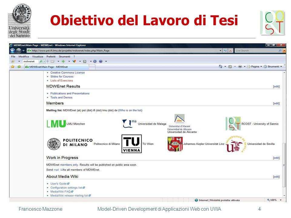 Francesco MazzoneModel-Driven Development di Applicazioni Web con UWA4 Obiettivo del Lavoro di Tesi Definire un livello di progettazione intermedio tr