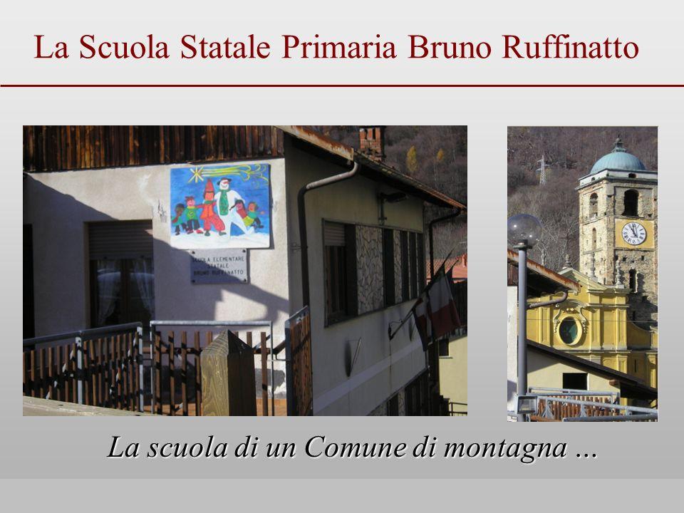 La Scuola Statale Primaria Bruno Ruffinatto La scuola di un Comune di montagna …