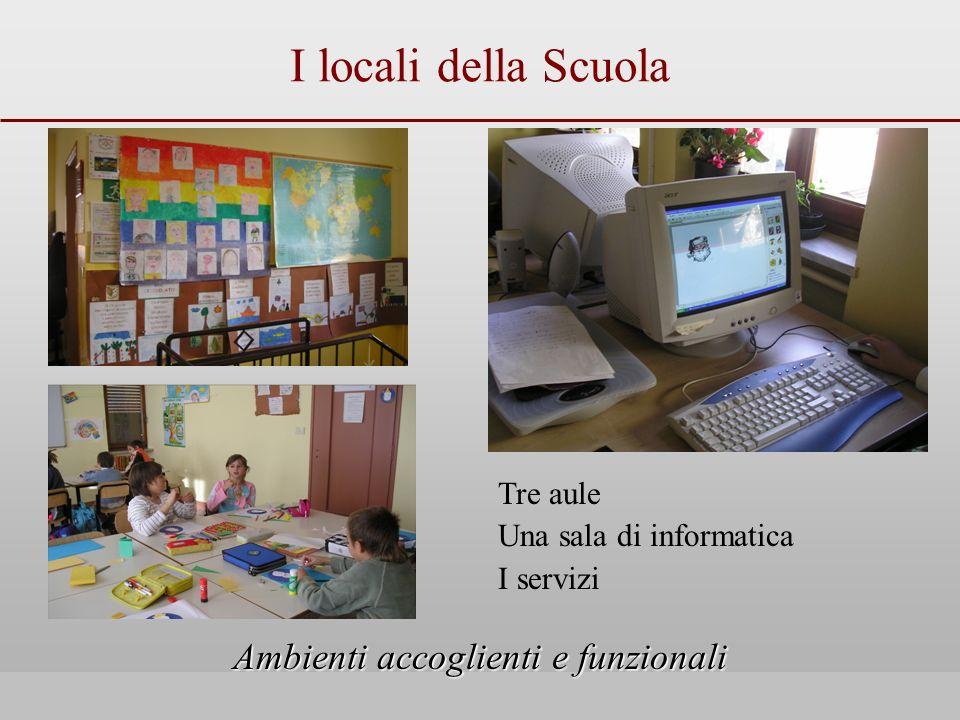 I locali della Scuola Ambienti accoglienti e funzionali Tre aule Una sala di informatica I servizi