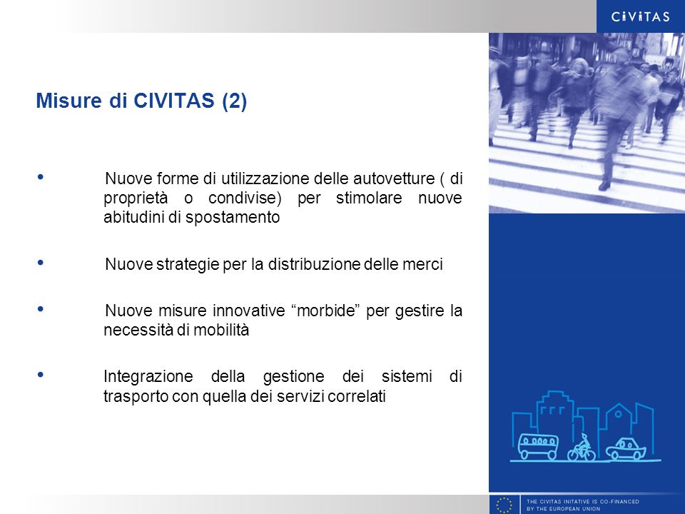 Misure di CIVITAS (2) Nuove forme di utilizzazione delle autovetture ( di proprietà o condivise) per stimolare nuove abitudini di spostamento Nuove st