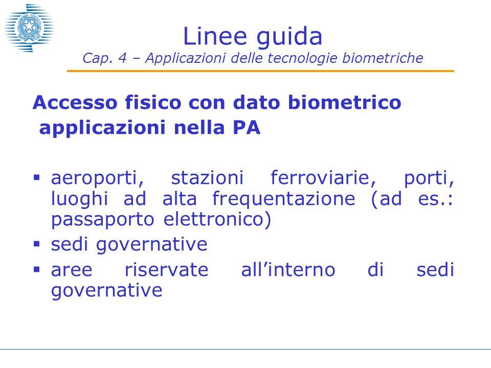 Linee guida Cap. 4 – Applicazioni delle tecnologie biometriche Accesso fisico con dato biometrico applicazioni nella PA aeroporti, stazioni ferroviari