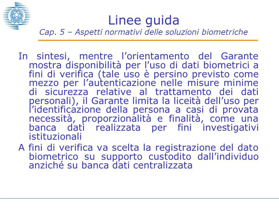 Linee guida Cap. 5 – Aspetti normativi delle soluzioni biometriche In sintesi, mentre lorientamento del Garante mostra disponibilità per luso di dati