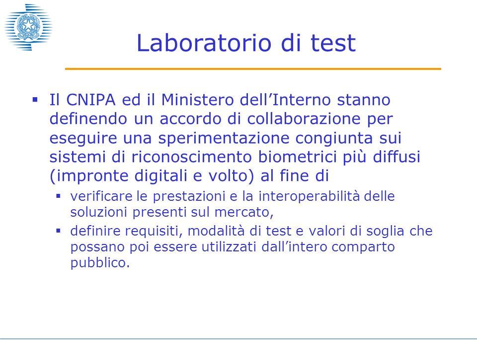 Laboratorio di test Il CNIPA ed il Ministero dellInterno stanno definendo un accordo di collaborazione per eseguire una sperimentazione congiunta sui
