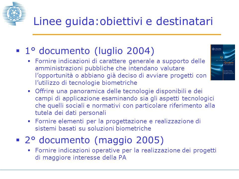 Linee guida:obiettivi e destinatari 1° documento (luglio 2004) Fornire indicazioni di carattere generale a supporto delle amministrazioni pubbliche ch