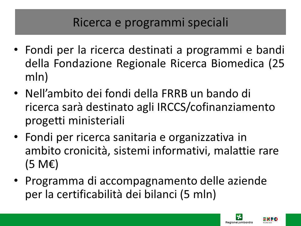 Ricerca e programmi speciali Fondi per la ricerca destinati a programmi e bandi della Fondazione Regionale Ricerca Biomedica (25 mln) Nellambito dei f