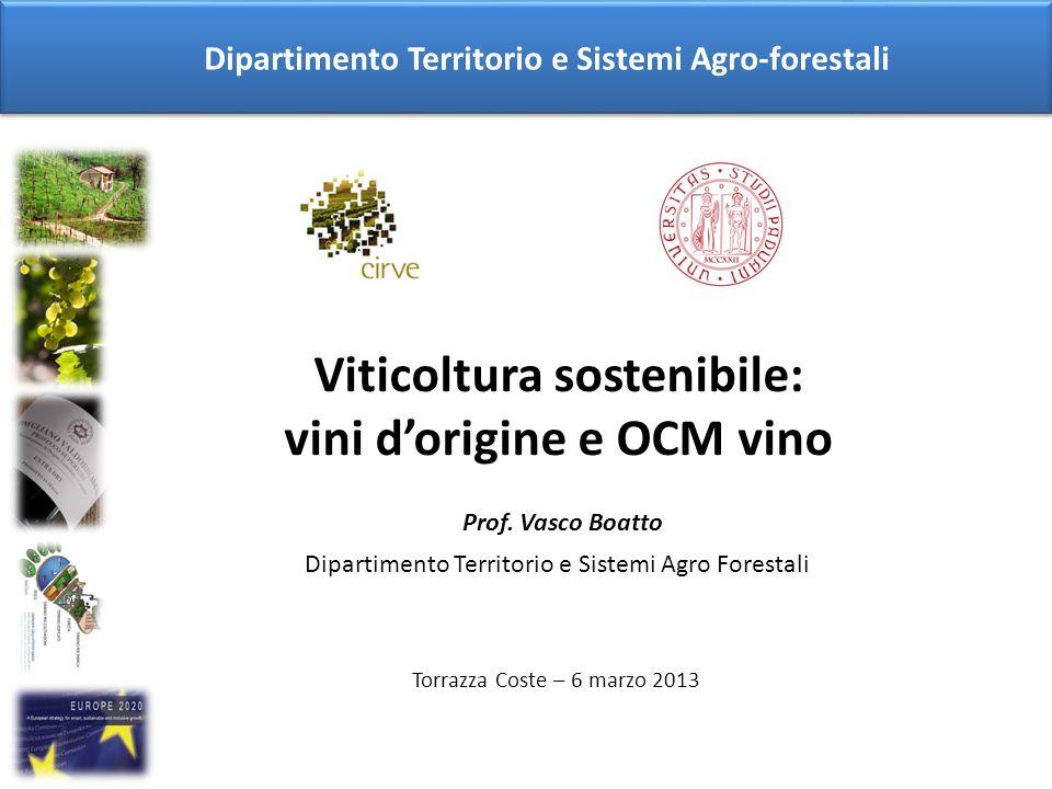 Viticoltura sostenibile: vini dorigine e OCM vino Prof. Vasco Boatto Dipartimento Territorio e Sistemi Agro Forestali Torrazza Coste – 6 marzo 2013 Di