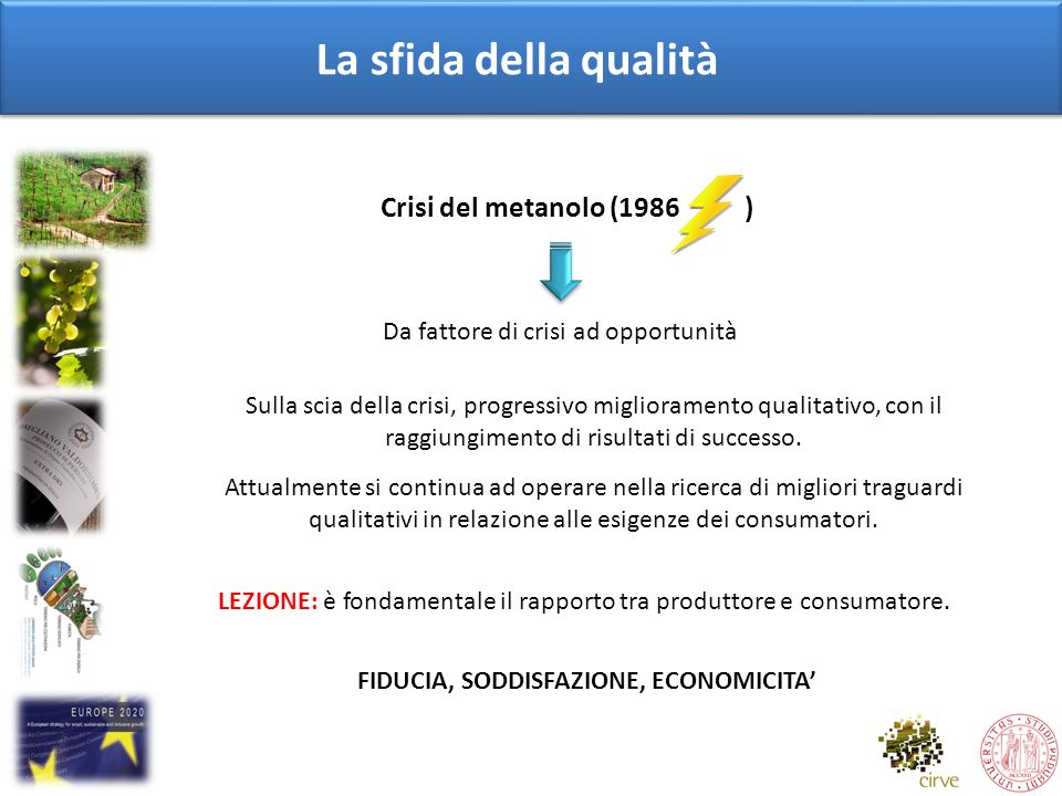 La sfida della qualità Crisi del metanolo (1986 ) Da fattore di crisi ad opportunità Sulla scia della crisi, progressivo miglioramento qualitativo, co