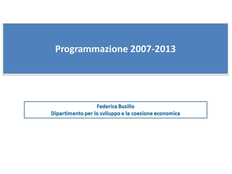 Programmazione 2007-2013 Federica Busillo Dipartimento per lo sviluppo e la coesione economica