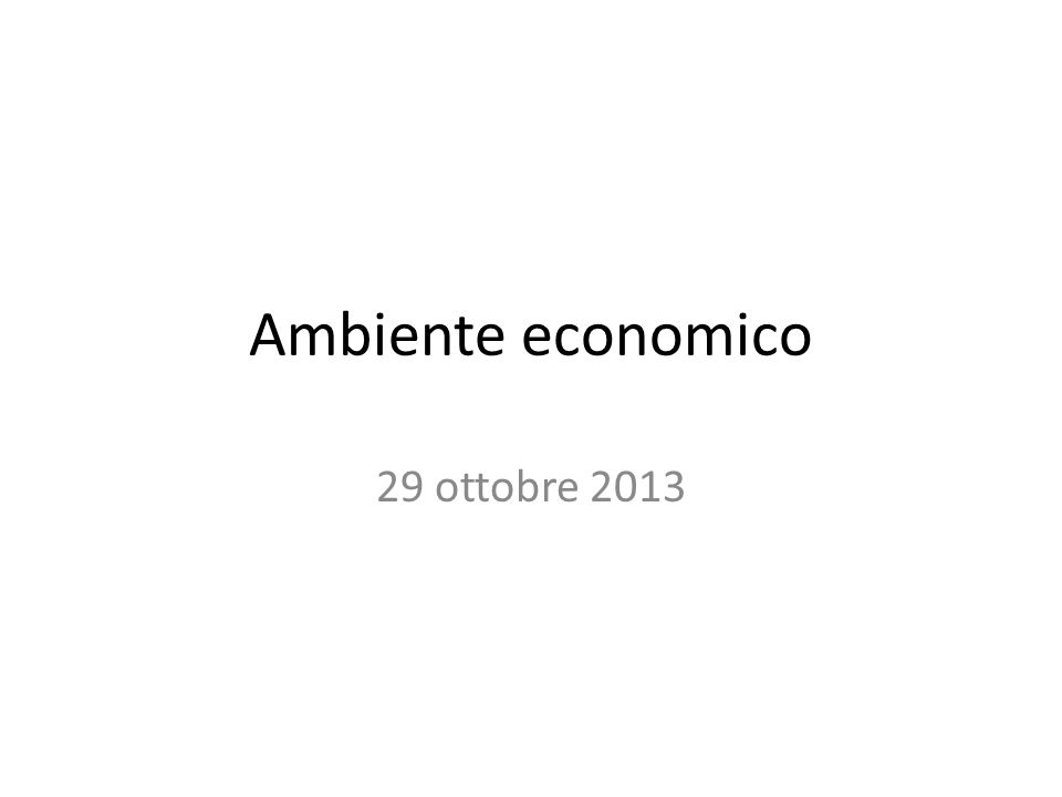 Ambiente economico 29 ottobre 2013