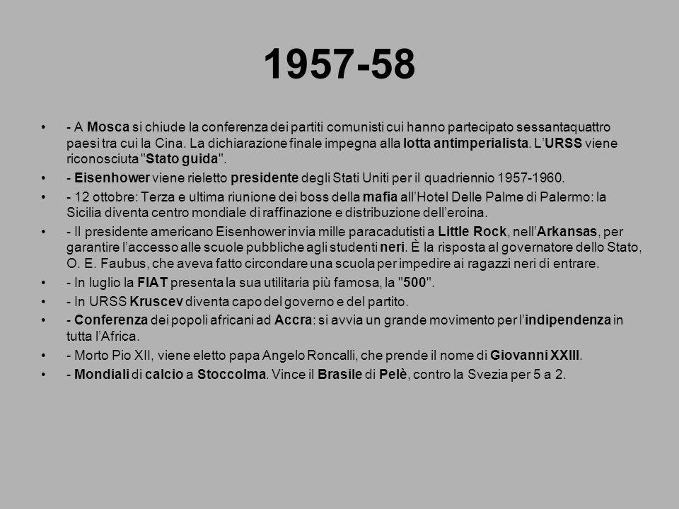 1957-58 - A Mosca si chiude la conferenza dei partiti comunisti cui hanno partecipato sessantaquattro paesi tra cui la Cina. La dichiarazione finale i