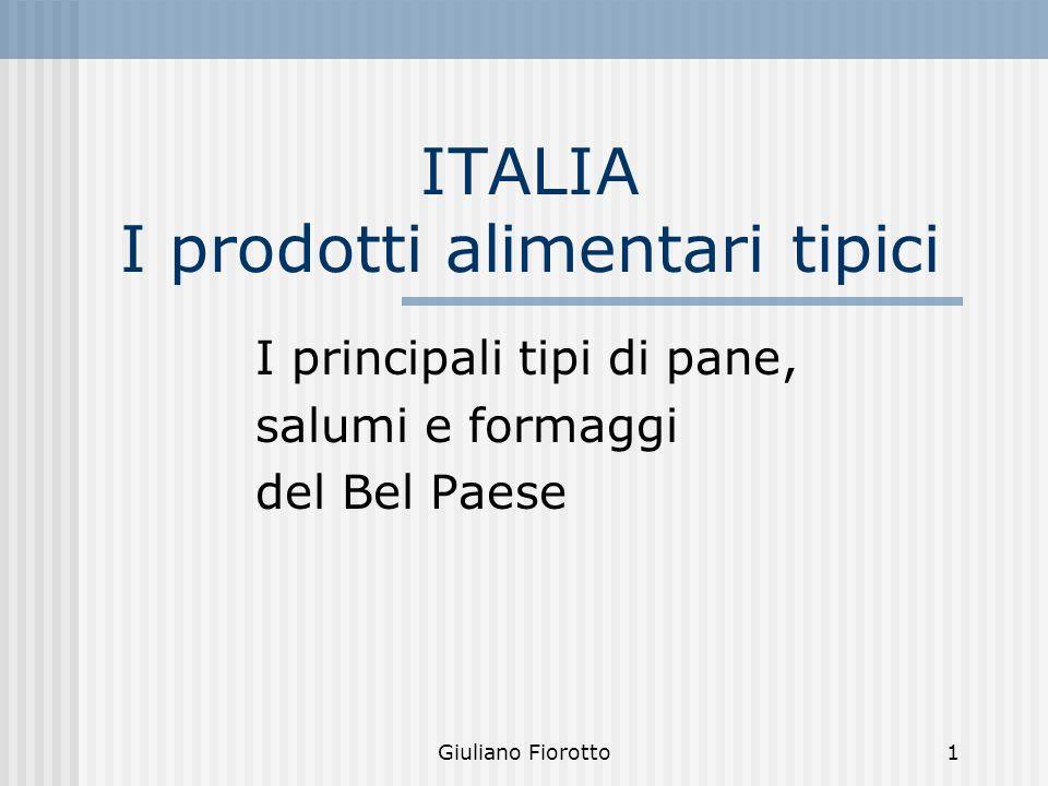 Giuliano Fiorotto1 ITALIA I prodotti alimentari tipici I principali tipi di pane, salumi e formaggi del Bel Paese