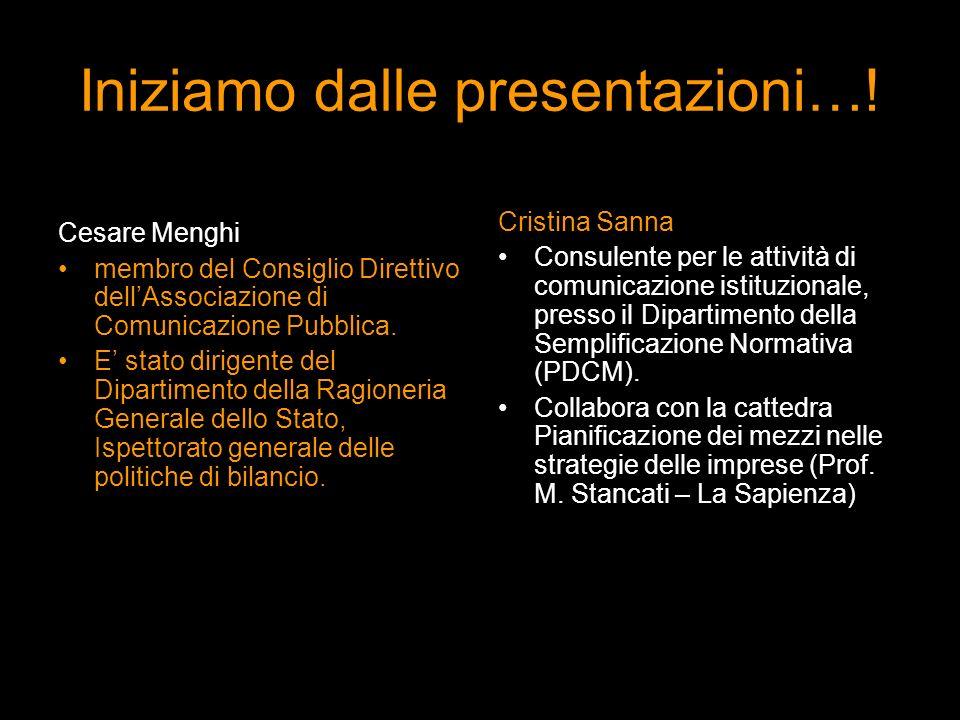 Iniziamo dalle presentazioni…! Cesare Menghi membro del Consiglio Direttivo dellAssociazione di Comunicazione Pubblica. E stato dirigente del Dipartim