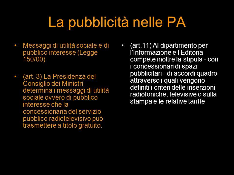 La pubblicità nelle PA Messaggi di utilità sociale e di pubblico interesse (Legge 150/00) (art. 3) La Presidenza del Consiglio dei Ministri determina