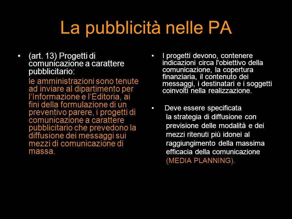 La pubblicità nelle PA (art. 13) Progetti di comunicazione a carattere pubblicitario: le amministrazioni sono tenute ad inviare al dipartimento per lI