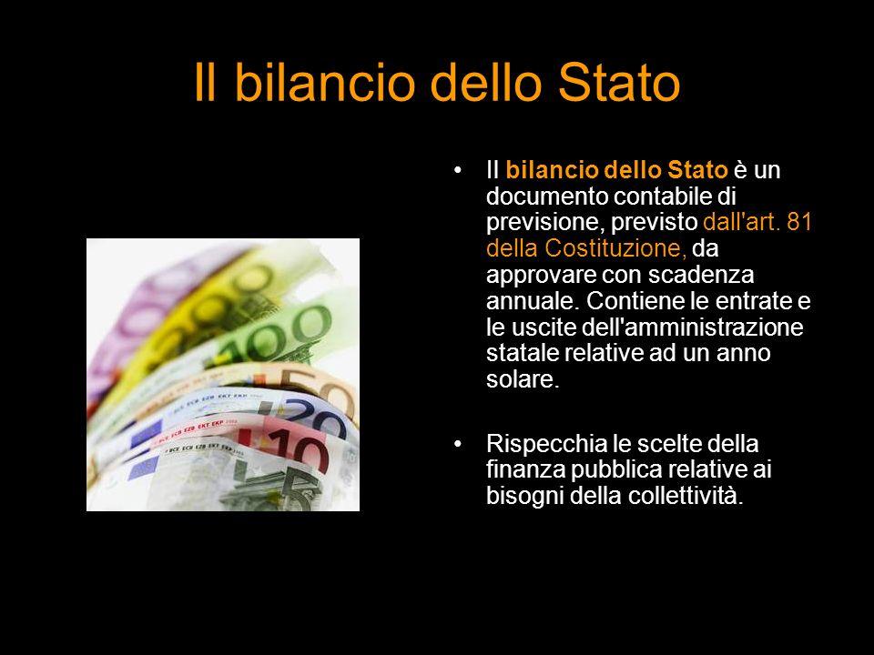 Il bilancio dello Stato Il bilancio dello Stato è un documento contabile di previsione, previsto dall'art. 81 della Costituzione, da approvare con sca