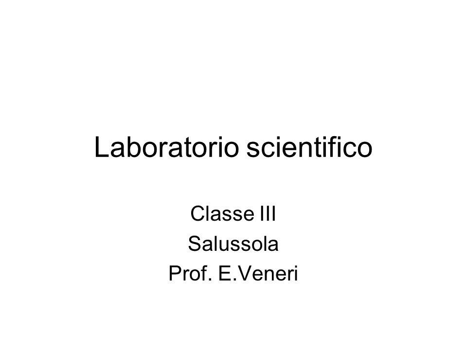 Laboratorio scientifico Classe III Salussola Prof. E.Veneri