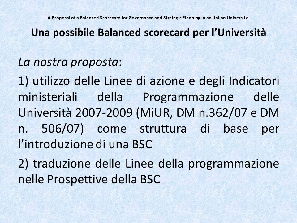 A Proposal of a Balanced Scorecard for Governance and Strategic Planning in an Italian University La nostra proposta: 1) utilizzo delle Linee di azion