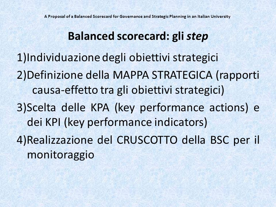 A Proposal of a Balanced Scorecard for Governance and Strategic Planning in an Italian University Balanced scorecard: gli step 1)Individuazione degli