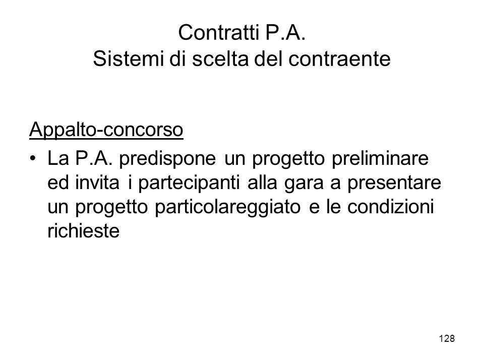 128 Contratti P.A. Sistemi di scelta del contraente Appalto-concorso La P.A.